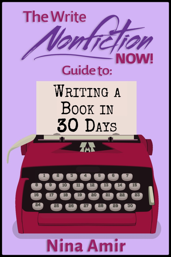 The Write Nonfiction NOW! - Guide to: Writing A Book In 30 Days