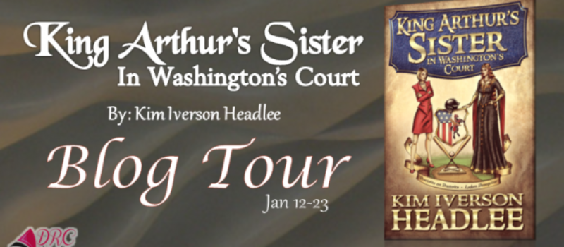 Blog Tour - King Arthur's Sister in Washington's Court
