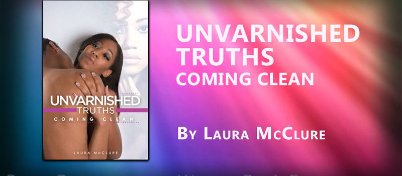 Unvarnished Truths: Coming Clean