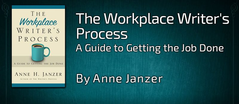 The Workplace Writer's Process by Anne Janzer