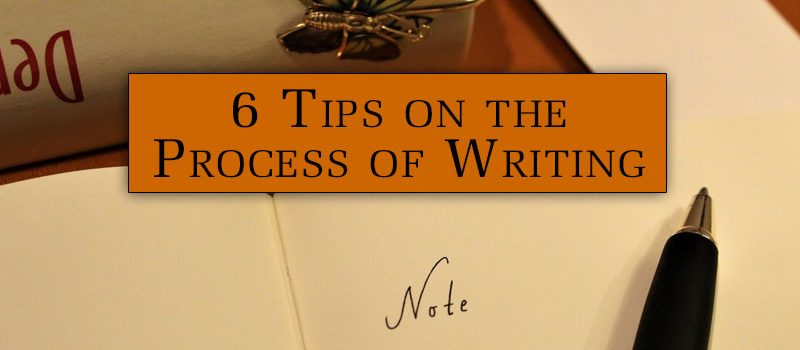 6 Tips on the Process of Writing