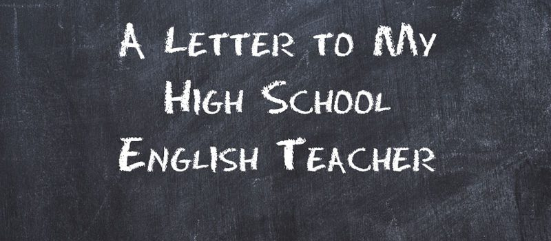 A Letter to My High School English Teacher