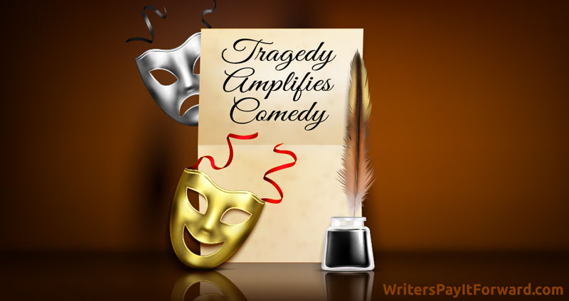 Tragedy Amplifies Comedy (tragedy amplifying subsequent comedy) by Robert Eggleton